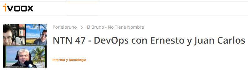 El Bruno - NTN 47 - DevOps con Ernesto y Juan Carlos